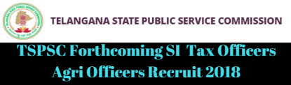 TSPSC Forthcoming SI Tax Officers Agri Officers Recruit 2018