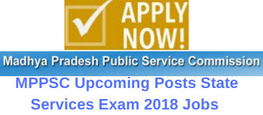 MPPSC Upcoming Posts State Services Exam 2018 Jobs