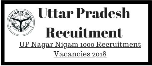 UP Nagar Nigam 1000 Recruitment Vacancies 2018