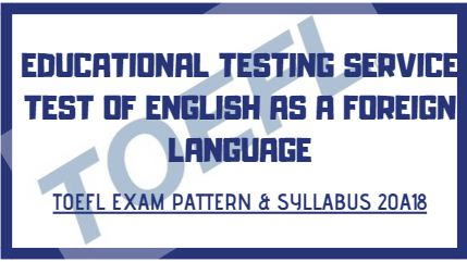 TOEFL Exam Pattern & Syllabus 2018