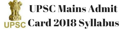 UPSC Mains Admit Card 2018 Syllabus