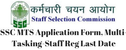 SSC MTS Application Form, Multi-Tasking-Staff Reg Last Date