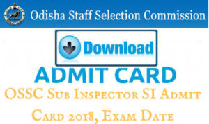 OSSC Sub Inspector SI Admit Card 2018, Exam Date