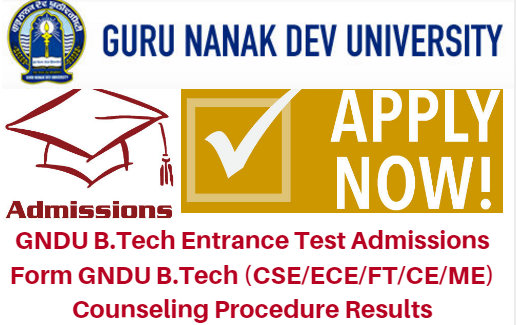 GNDU B.Tech Entrance Test 2017 Admissions Form Counseling Results