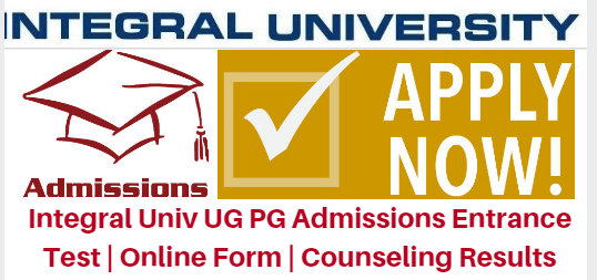 Integral Univ UG PG Admissions 2017 Entrance Test | Online Form | Counseling Results