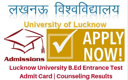 Lucknow University B.Ed Entrance Test 2017 Admit Card | Counseling Results