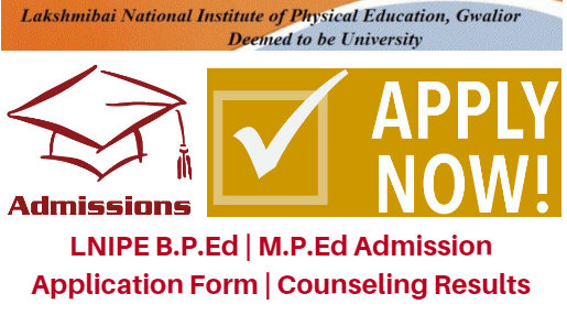 LNIPE B.P.Ed | M.P.Ed Admission 2017 Application Form | Counseling Results