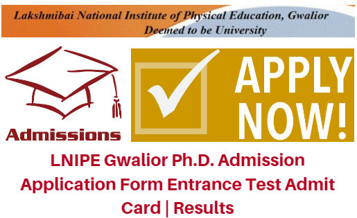 LNIPE Gwalior Ph.D. Admission 2017 Application Form Entrance Test Admit Card | Results