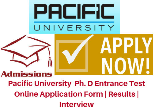 Pacific Univ Ph. D Entrance Test 2017 Online Application Form | Results | Interview