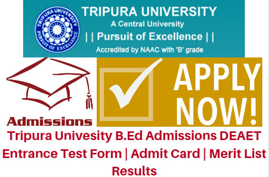 Tripura Univesity B.Ed Admissions 2017 DEAET Entrance Test Form | Admit Card | Merit List Results