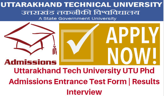 Uttarakhand Tech University UTU Phd Admissions 2017 Entrance Test Form | Results Interview