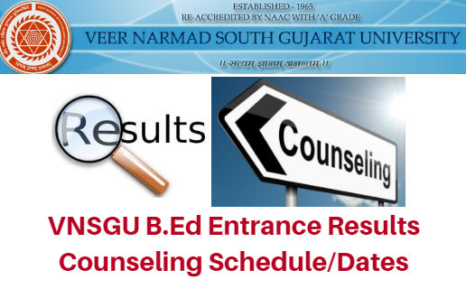 VNSGU B.Ed Entrance Results 2018 Counseling Schedule/Dates