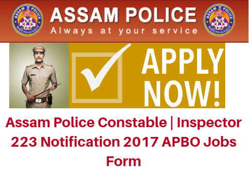 Assam Police Constable | Inspector 223 Notification 2017 APBO Jobs Form