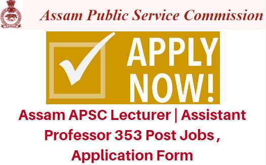 Assam APSC Lecturer | Assistant Professor 353 Post Jobs 2017, Application Form
