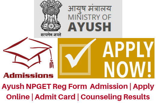 Ayush NPGET Reg Form 2017 Admission | Apply Online | Admit Card | Counseling Results