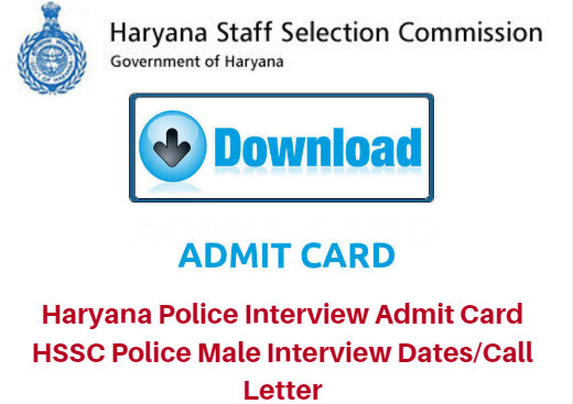 Haryana Police Interview Admit Card 2018 HSSC Police Male Interview Dates/Call Letter