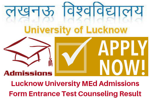 Lucknow University MEd Admissions Form 2017 Entrance Test Counseling Result