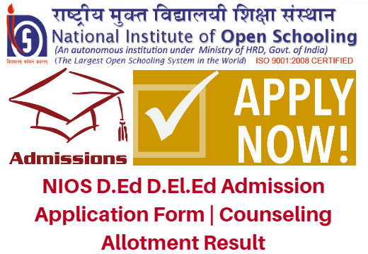 NIOS D.Ed D.El.Ed Admission 2017 Application Form | Counseling Allotment Result