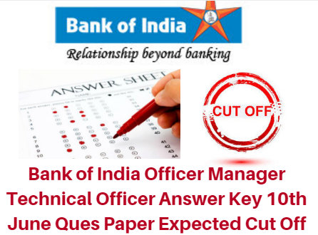 Bank of India Officer Manager Technical Officer Answer Key 2017 10th June Ques Paper Expected Cut Off