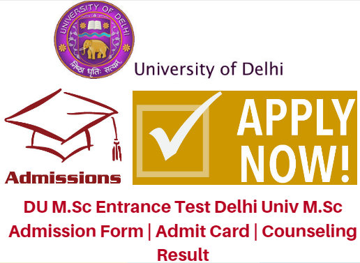 DU M.Sc Entrance Test 2017 Delhi Univ M.Sc Admission Form | Admit Card | Counseling Result