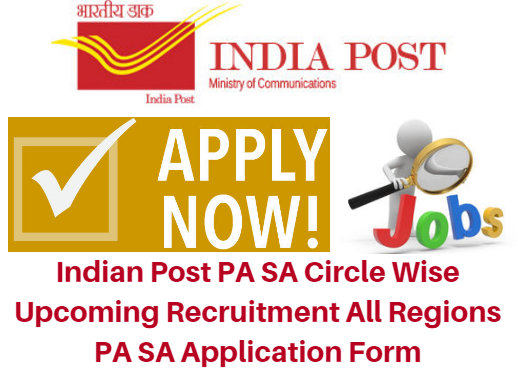 Indian Post PA SA Circle Wise Upcoming Recruitment 2017 All Regions PA SA Application Form
