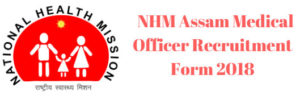 NHM Assam Medical Officer Recruitment Form 2018