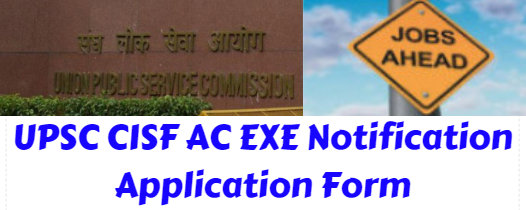 UPSC CISF AC EXE Notification Application Form