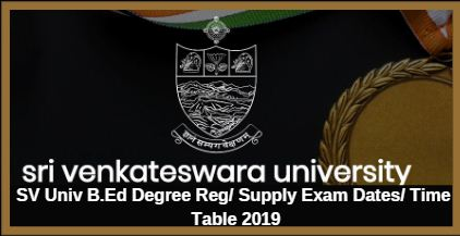 SV Univ B.Ed Degree Reg/ Supply Exam Dates/ Time Table 2019