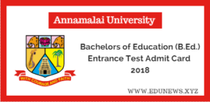 Annamalai University B.Ed. Regular/D.D.E. Entrance test admit card 2018