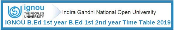 IGNOU B.Ed 1st year B.Ed 1st 2nd year Time Table 2019
