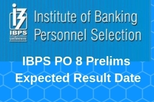 IBPS PO 8 Prelims Expected Result Date