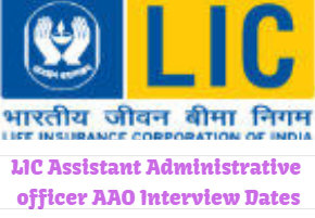 LIC Assistant Administrative officer AAO Interview Dates