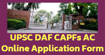 UPSC DAF CAPFs AC Online Application Form