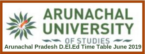 Arunachal Pradesh D.El.Ed Time Table June 2019