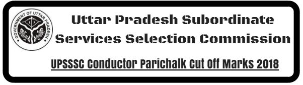 UPSSSC Conductor Parichalk Cut Off Marks 2018