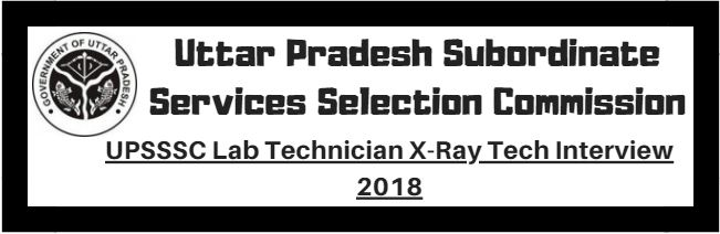 UPSSSC Lab Technician X-Ray Tech Interview 2018
