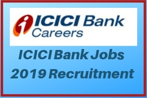ICICI Bank Jobs 2019 Recruitment