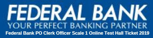 Federal Bank PO Clerk Officer Scale 1 Online Test Hall Ticket 2019
