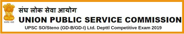 UPSC SO/Steno (GD-B/GD-I) Ltd. Depttl Competitive Exam 2019