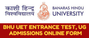 BHU UET ENTRANCE TEST, UG ADMISSIONS ONLINE FORM