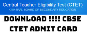 Download !!!! CBSE CTET Admit Card