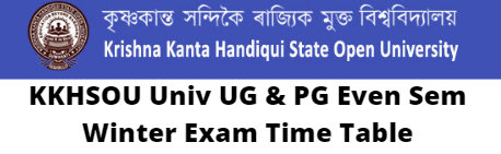 KKHSOU Univ UG & PG Even Sem Winter Exam Time Table